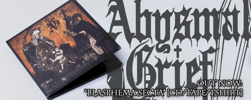 "ABYSMAL GRIEF ""Blasphema Secta"" Digisleeve CD/CASSETTE – OUT NOW"