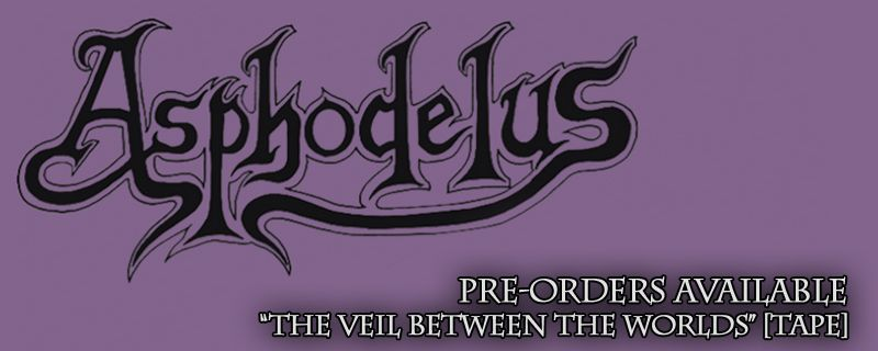"ASPHODELUS ""The Veil Between The Worlds"" TAPE – PRE-ORDERS AVAILABLE"