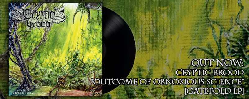 CRYPTIC BROOD 'Outcome Of Obnoxious Science' Gatefold LP – OUT NOW