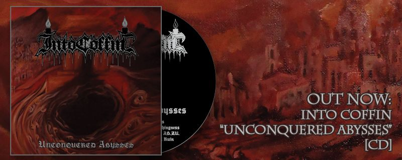 INTO COFFIN 'Unconquered Abysses' CD – OUT NOW